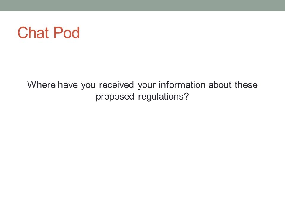 Chat Pod Where have you received your information about these proposed regulations
