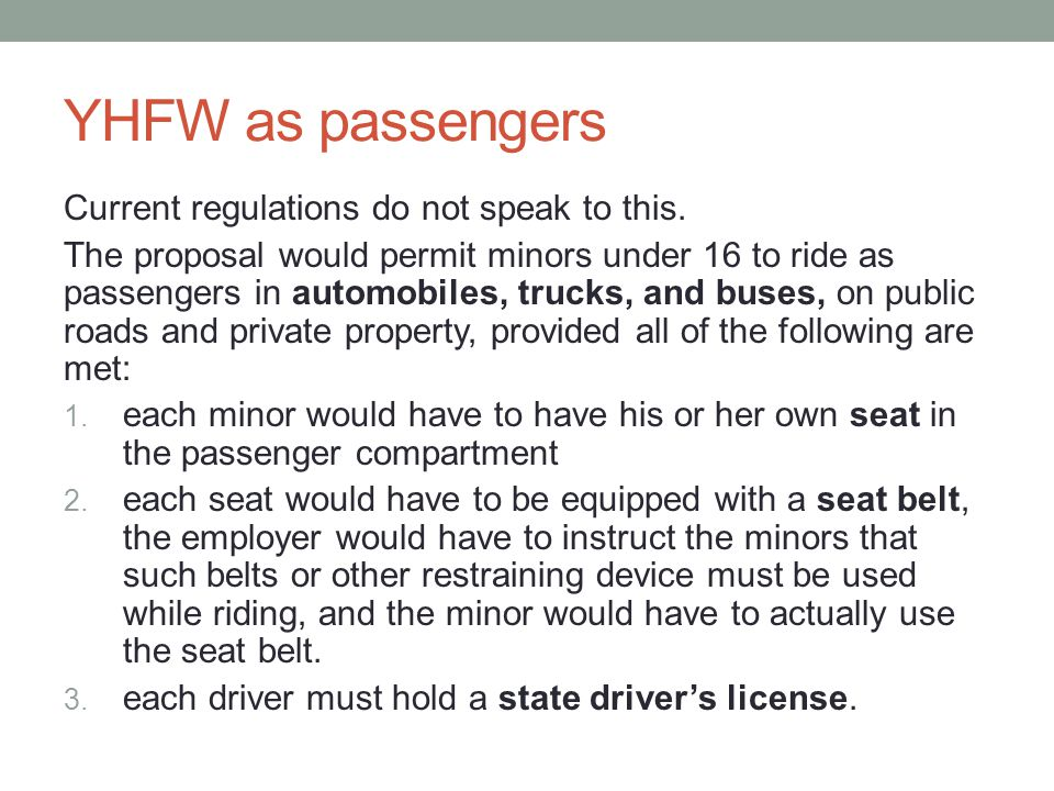 YHFW as passengers Current regulations do not speak to this. The proposal would permit minors under 16 to ride as passengers in automobiles, trucks, a