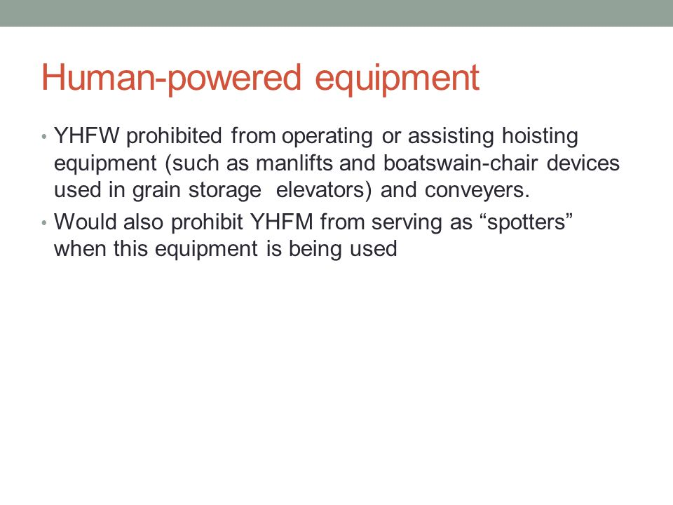 Human-powered equipment YHFW prohibited from operating or assisting hoisting equipment (such as manlifts and boatswain-chair devices used in grain storage elevators) and conveyers.