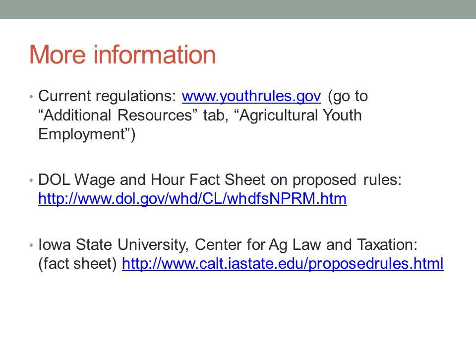 """More information Current regulations: www.youthrules.gov (go to """"Additional Resources"""" tab, """"Agricultural Youth Employment"""")www.youthrules.gov DOL Wag"""