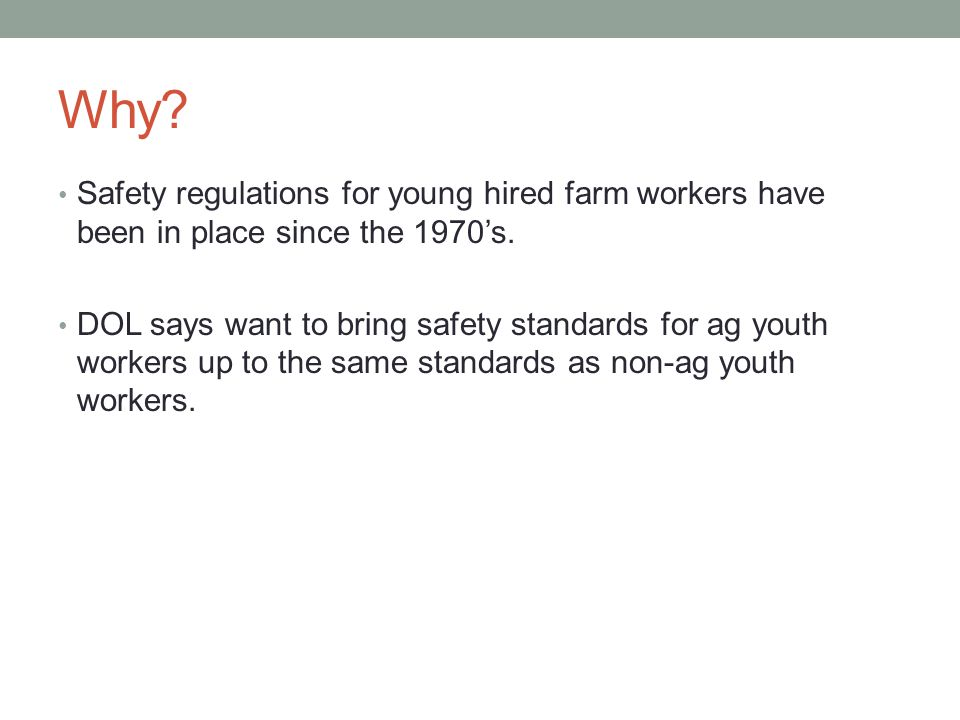 Why.Safety regulations for young hired farm workers have been in place since the 1970's.
