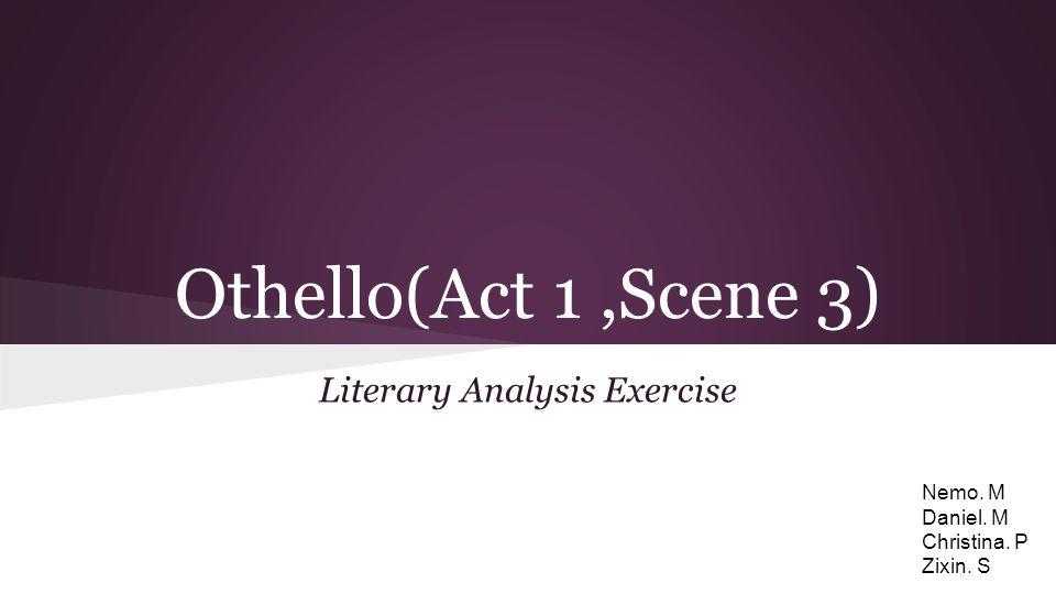 Othello(Act 1,Scene 3) Literary Analysis Exercise Nemo. M Daniel. M Christina. P Zixin. S