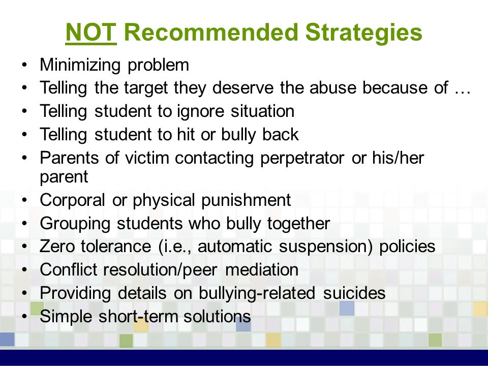 NOT Recommended Strategies Minimizing problem Telling the target they deserve the abuse because of … Telling student to ignore situation Telling stude