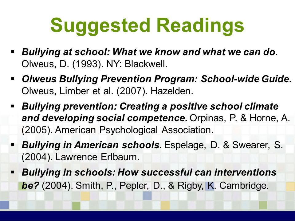 Suggested Readings  Bullying at school: What we know and what we can do. Olweus, D. (1993). NY: Blackwell.  Olweus Bullying Prevention Program: Scho