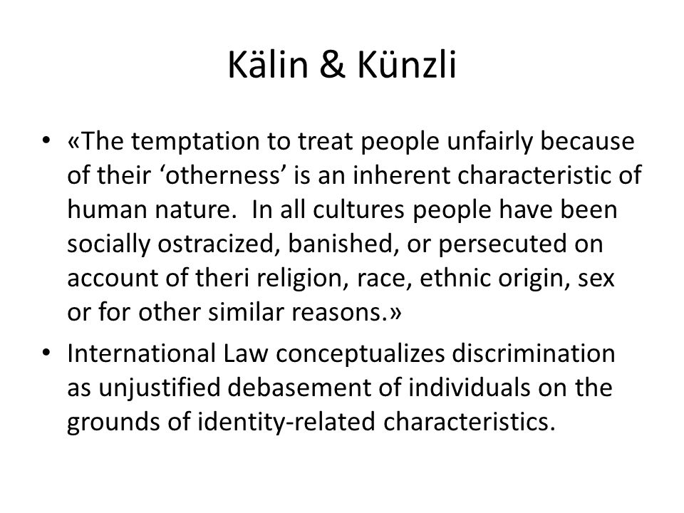 Kälin & Künzli «The temptation to treat people unfairly because of their 'otherness' is an inherent characteristic of human nature.