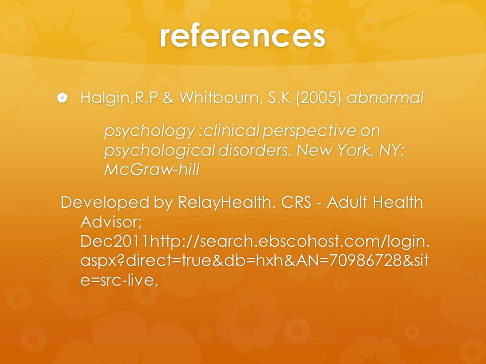 references  Halgin,R.P & Whitbourn, S.K (2005) abnormal psychology :clinical perspective on psychological disorders.