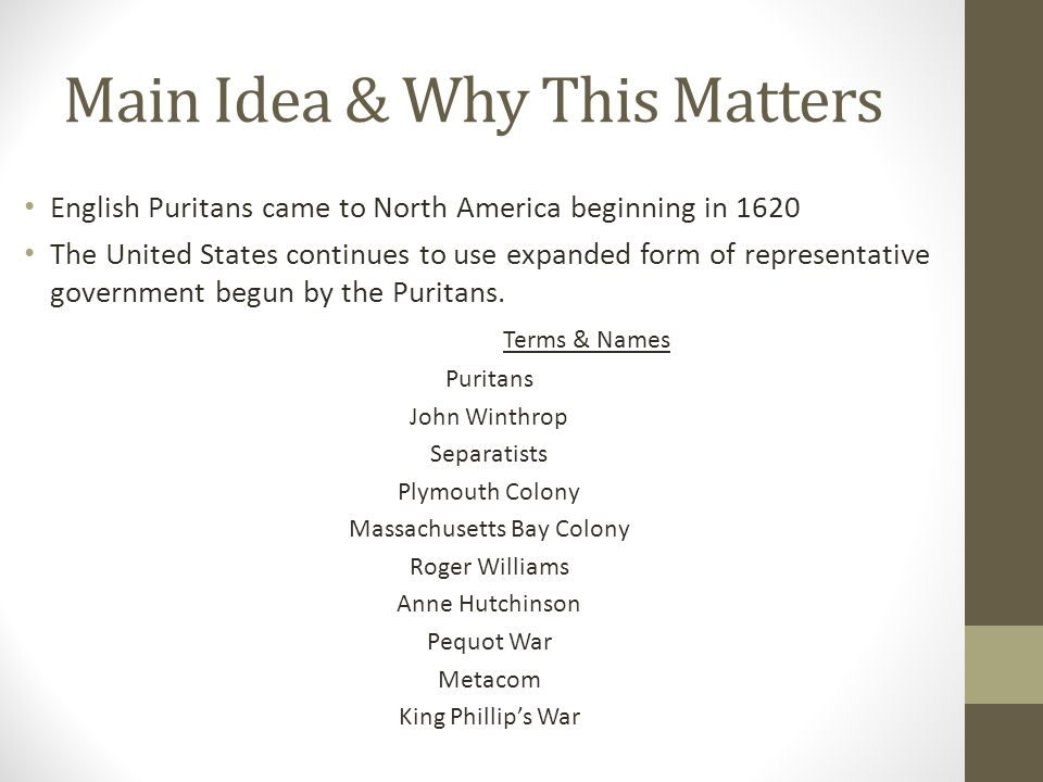 Main Idea & Why This Matters English Puritans came to North America beginning in 1620 The United States continues to use expanded form of representati