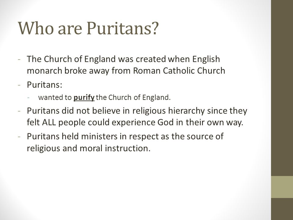 Who are Puritans? -The Church of England was created when English monarch broke away from Roman Catholic Church -Puritans: - wanted to purify the Chur