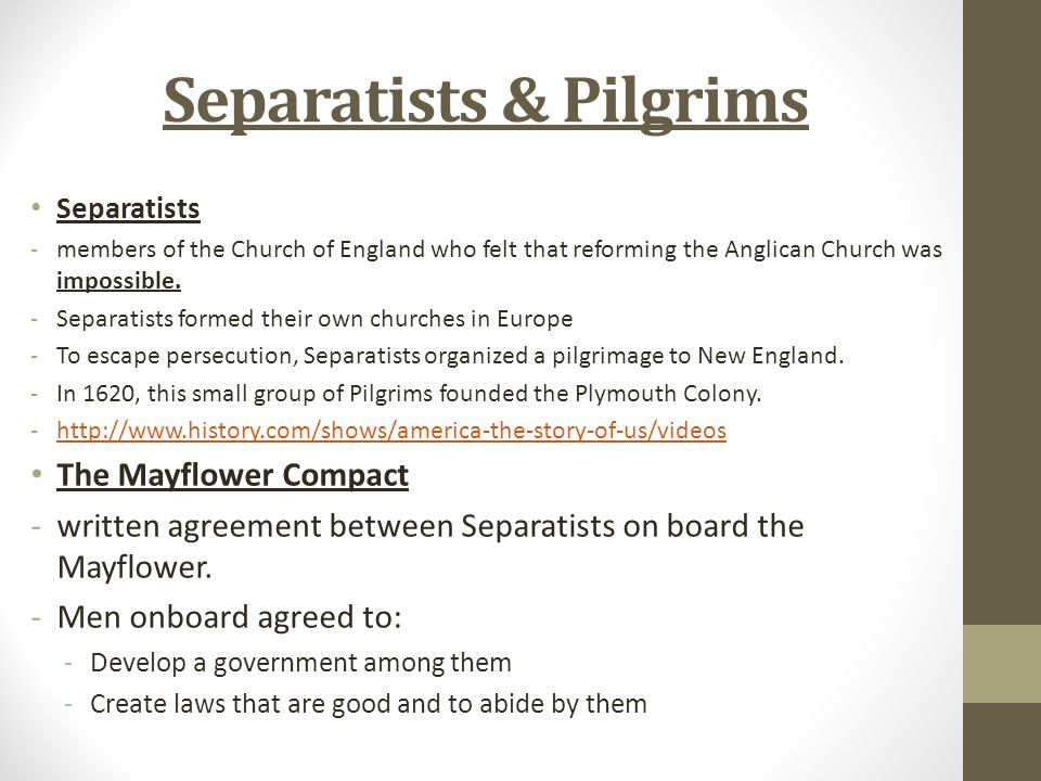 Separatists & Pilgrims Separatists -members of the Church of England who felt that reforming the Anglican Church was impossible. -Separatists formed t