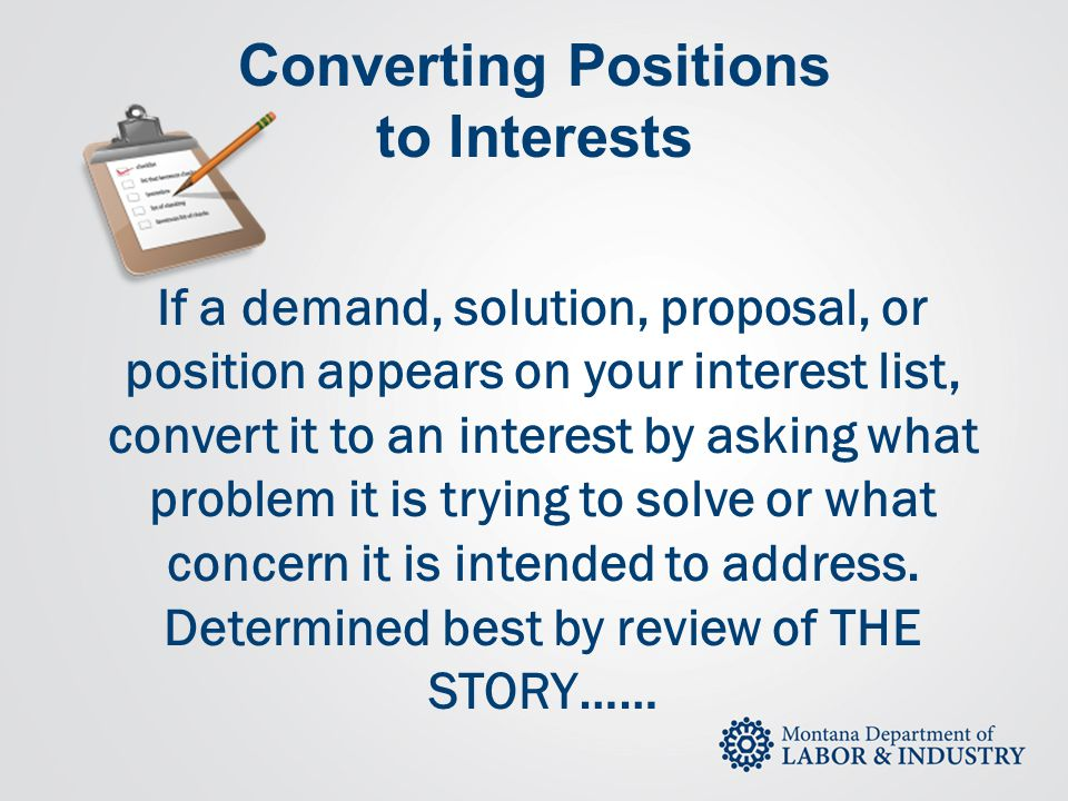 Converting Positions to Interests If a demand, solution, proposal, or position appears on your interest list, convert it to an interest by asking what