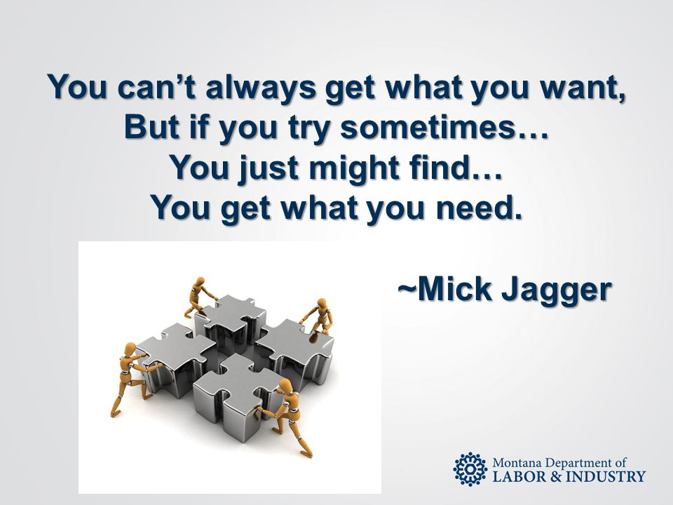 You can't always get what you want, But if you try sometimes… You just might find… You get what you need. ~Mick Jagger