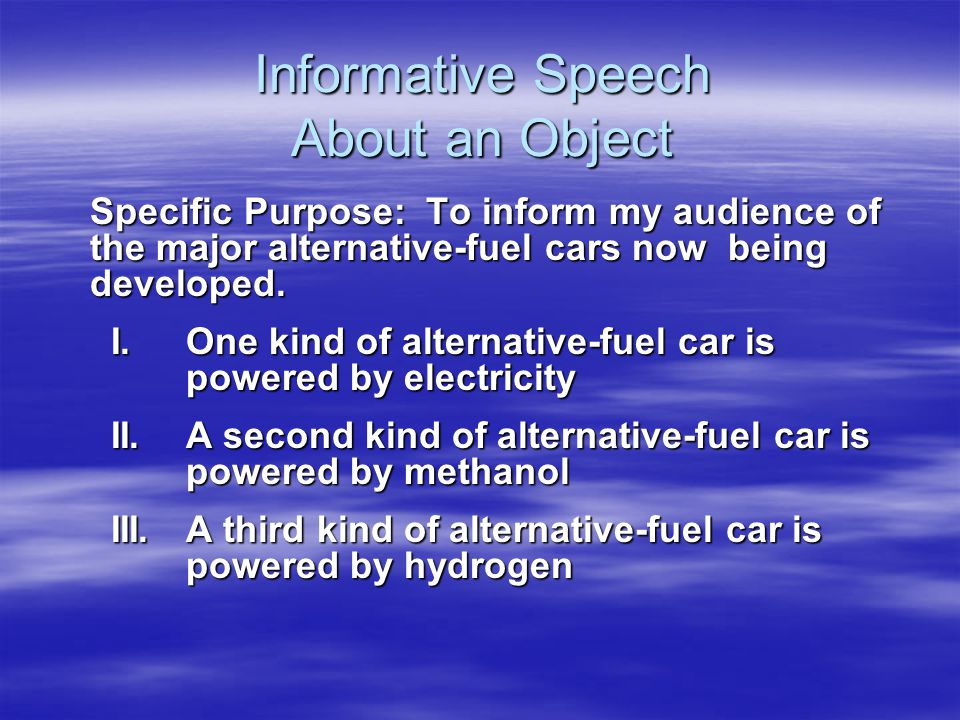 Informative Speech About an Object Specific Purpose: To inform my audience of the major alternative-fuel cars now being developed.