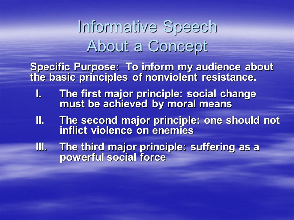 Informative Speech About a Concept Specific Purpose: To inform my audience about the basic principles of nonviolent resistance.