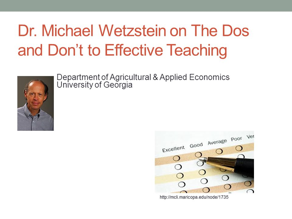 Dr. Michael Wetzstein on The Dos and Don't to Effective Teaching Department of Agricultural & Applied Economics University of Georgia