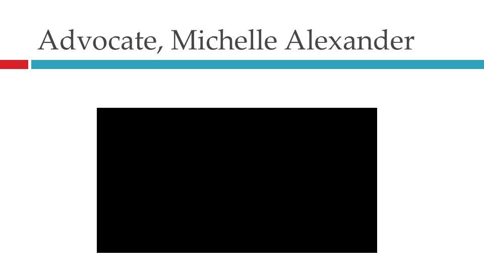 Advocate, Michelle Alexander