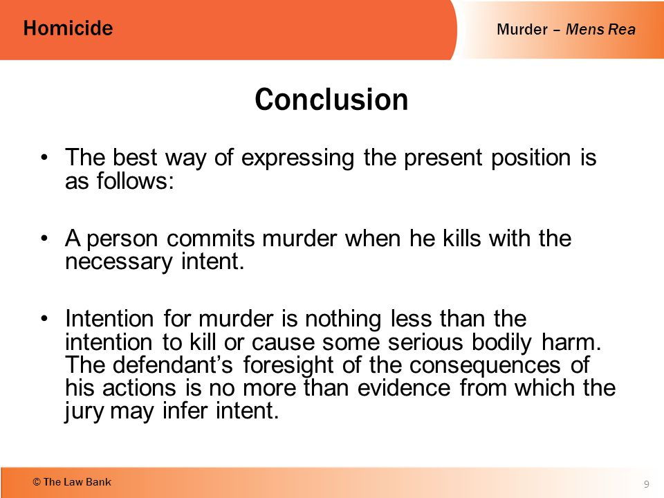 Murder – Mens Rea Homicide © The Law Bank Conclusion The best way of expressing the present position is as follows: A person commits murder when he ki
