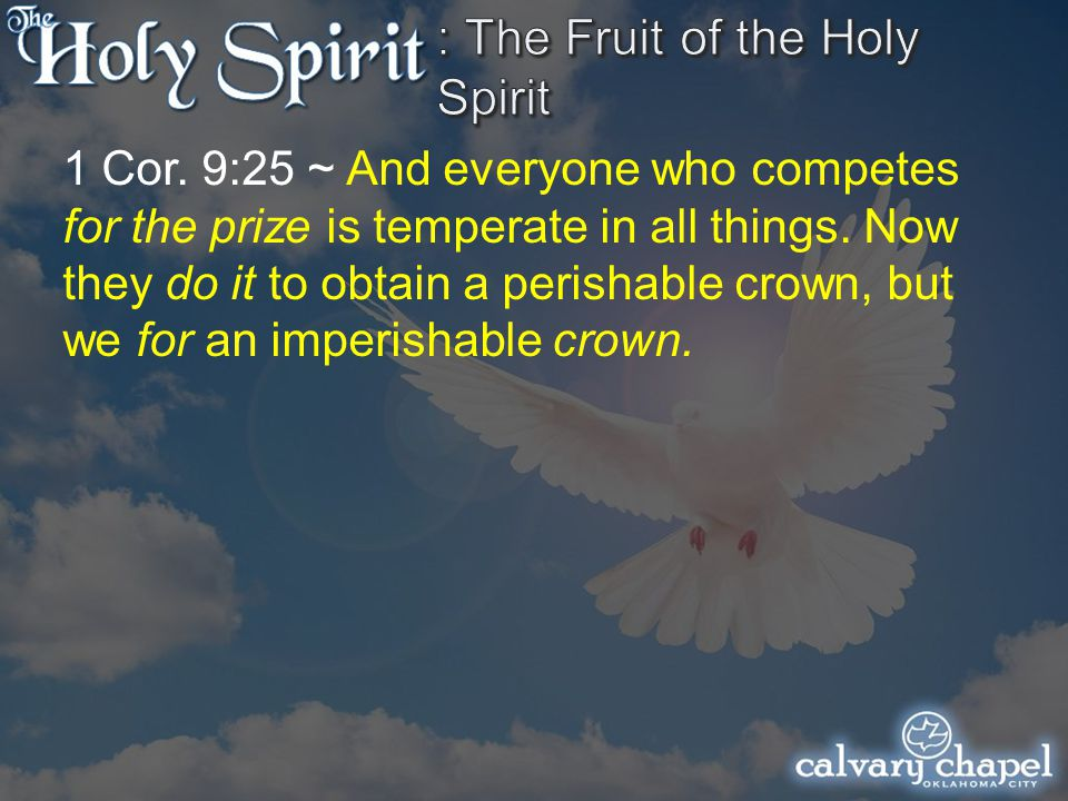 1 Cor. 9:25 ~ And everyone who competes for the prize is temperate in all things.