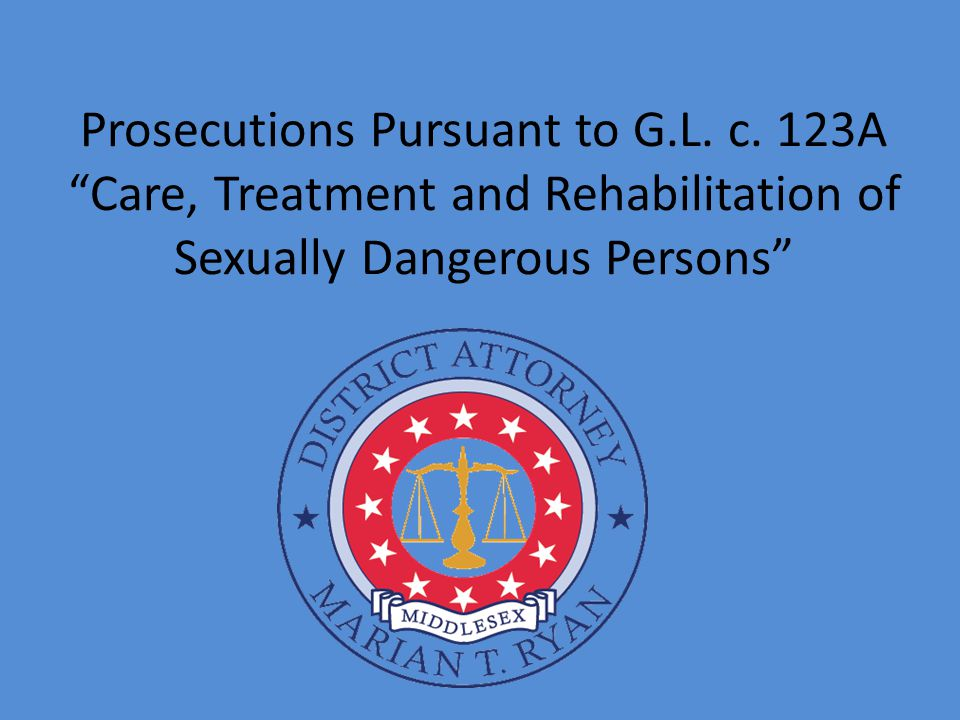 "Prosecutions Pursuant to G.L. c. 123A ""Care, Treatment and Rehabilitation of Sexually Dangerous Persons"""