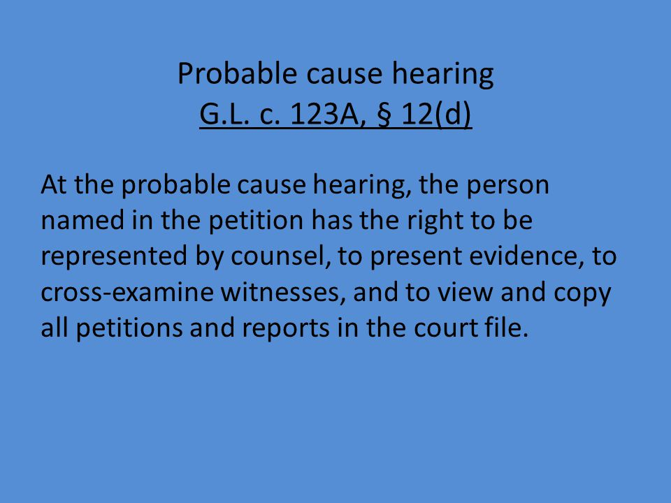 Probable cause hearing G.L. c. 123A, § 12(d) At the probable cause hearing, the person named in the petition has the right to be represented by counse