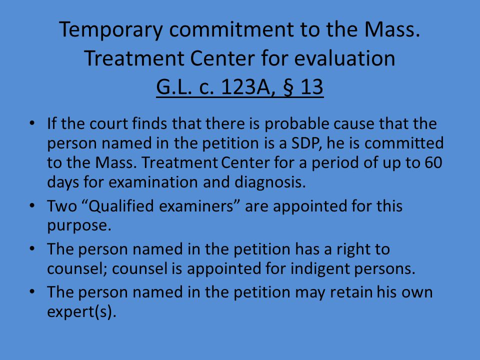 Temporary commitment to the Mass. Treatment Center for evaluation G.L. c. 123A, § 13 If the court finds that there is probable cause that the person n