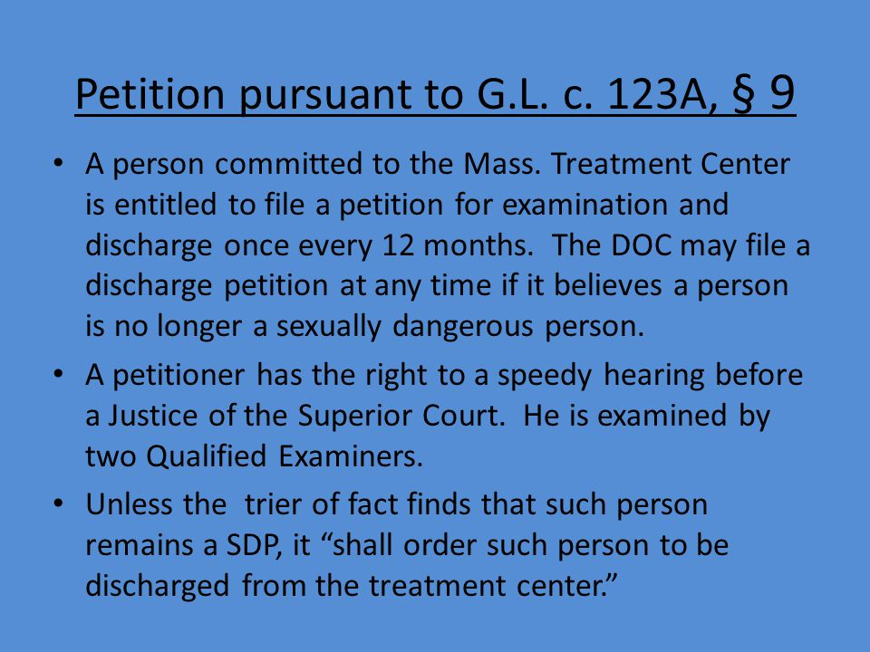 Petition pursuant to G.L. c. 123A, § 9 A person committed to the Mass. Treatment Center is entitled to file a petition for examination and discharge o