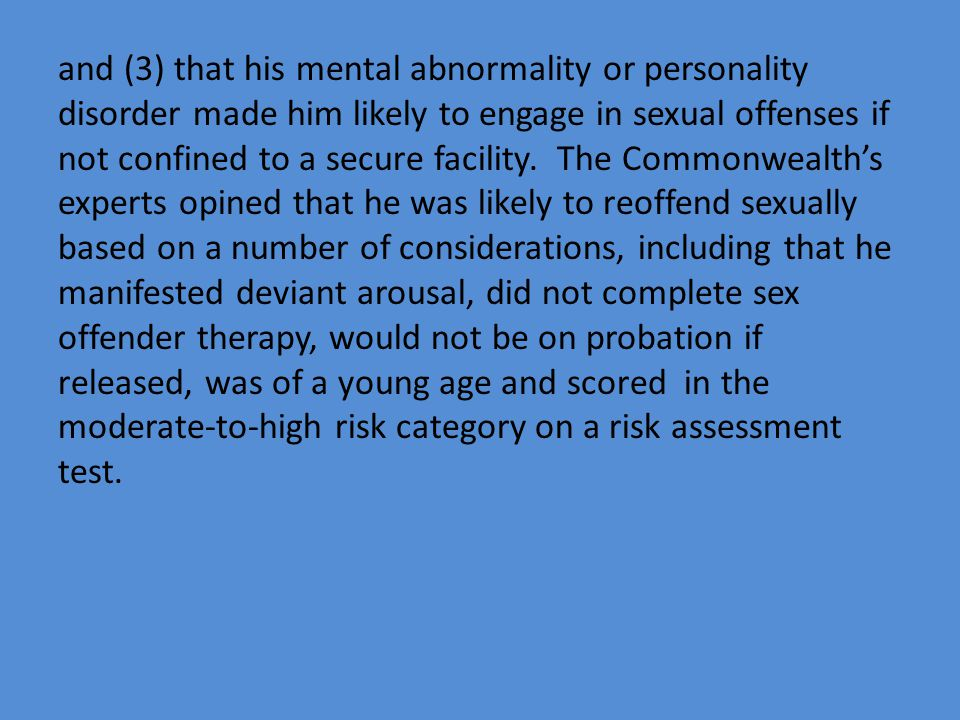 and (3) that his mental abnormality or personality disorder made him likely to engage in sexual offenses if not confined to a secure facility. The Com