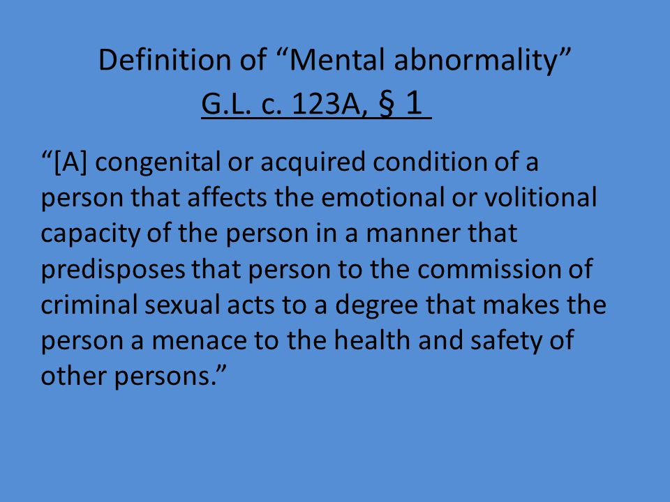 "Definition of ""Mental abnormality"" G.L. c. 123A, § 1 ""[A] congenital or acquired condition of a person that affects the emotional or volitional capaci"