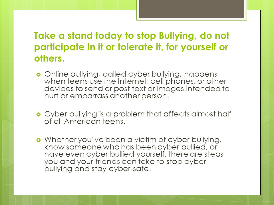 Take a stand today to stop Bullying, do not participate in it or tolerate it, for yourself or others.