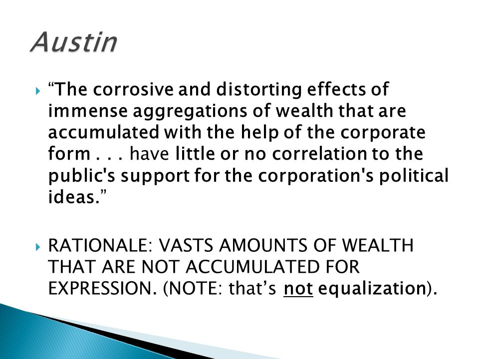  The corrosive and distorting effects of immense aggregations of wealth that are accumulated with the help of the corporate form...