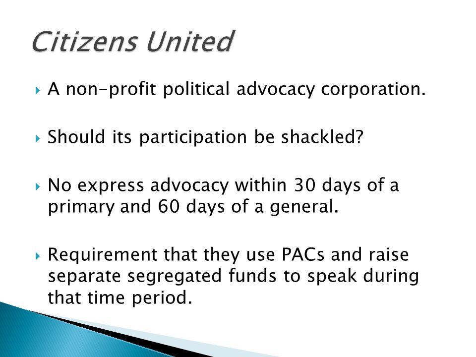  A non-profit political advocacy corporation.  Should its participation be shackled.