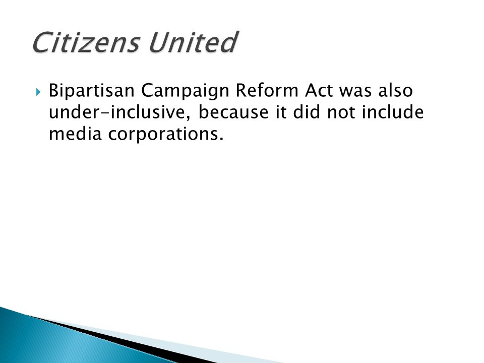  Bipartisan Campaign Reform Act was also under-inclusive, because it did not include media corporations.