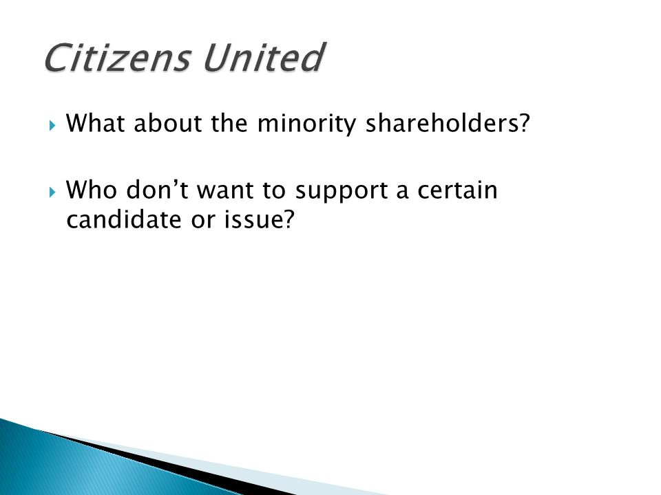  What about the minority shareholders?  Who don't want to support a certain candidate or issue?