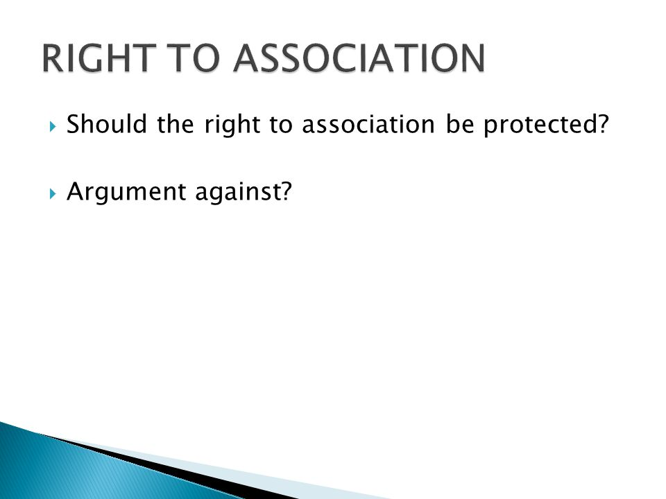  Should the right to association be protected?  Argument against?