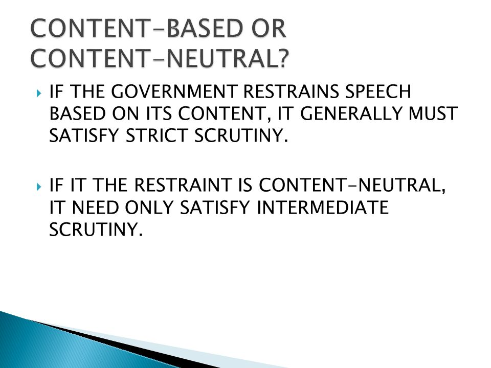  IF THE GOVERNMENT RESTRAINS SPEECH BASED ON ITS CONTENT, IT GENERALLY MUST SATISFY STRICT SCRUTINY.