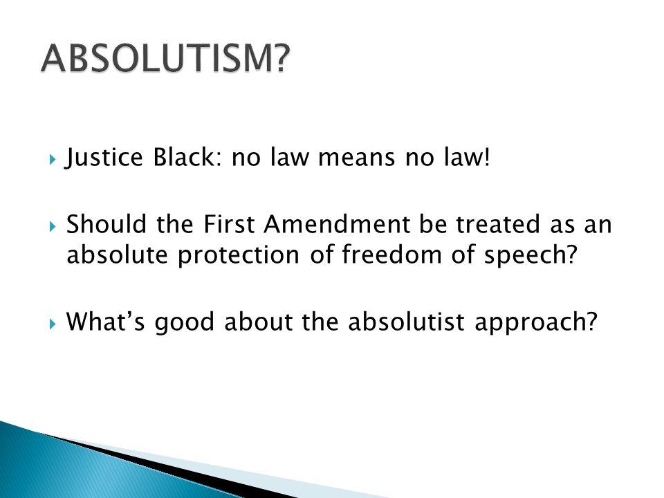  Justice Black: no law means no law.
