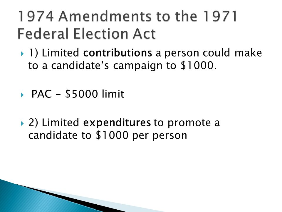  1) Limited contributions a person could make to a candidate's campaign to $1000.