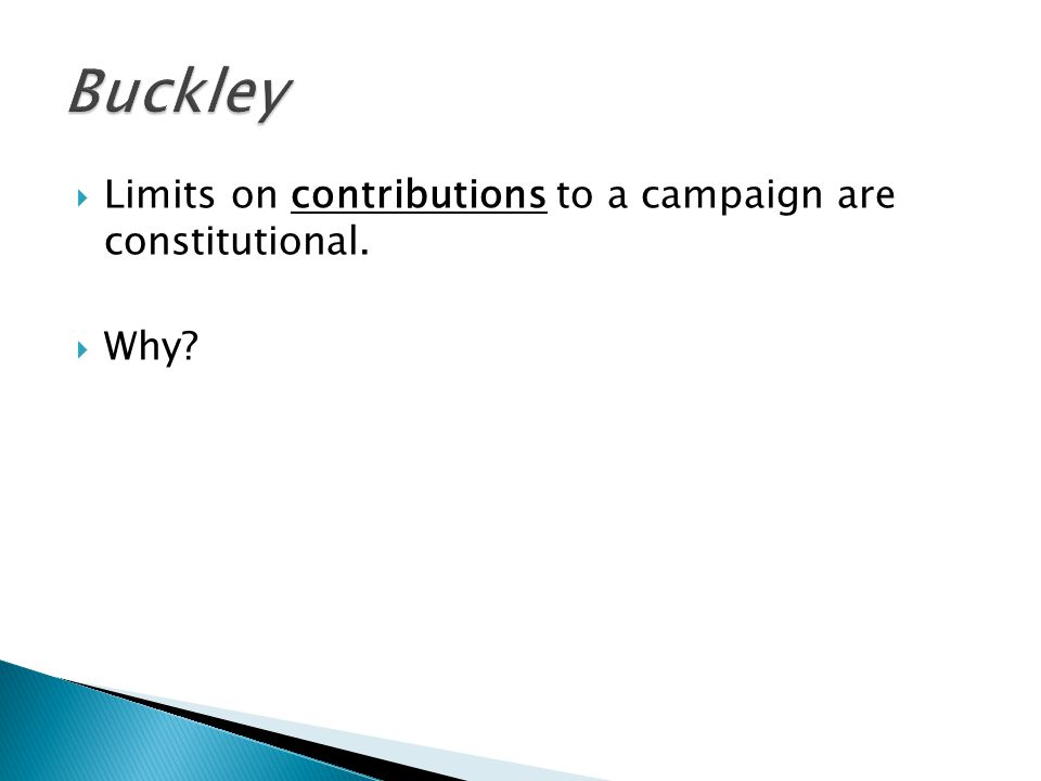  Limits on contributions to a campaign are constitutional.  Why?