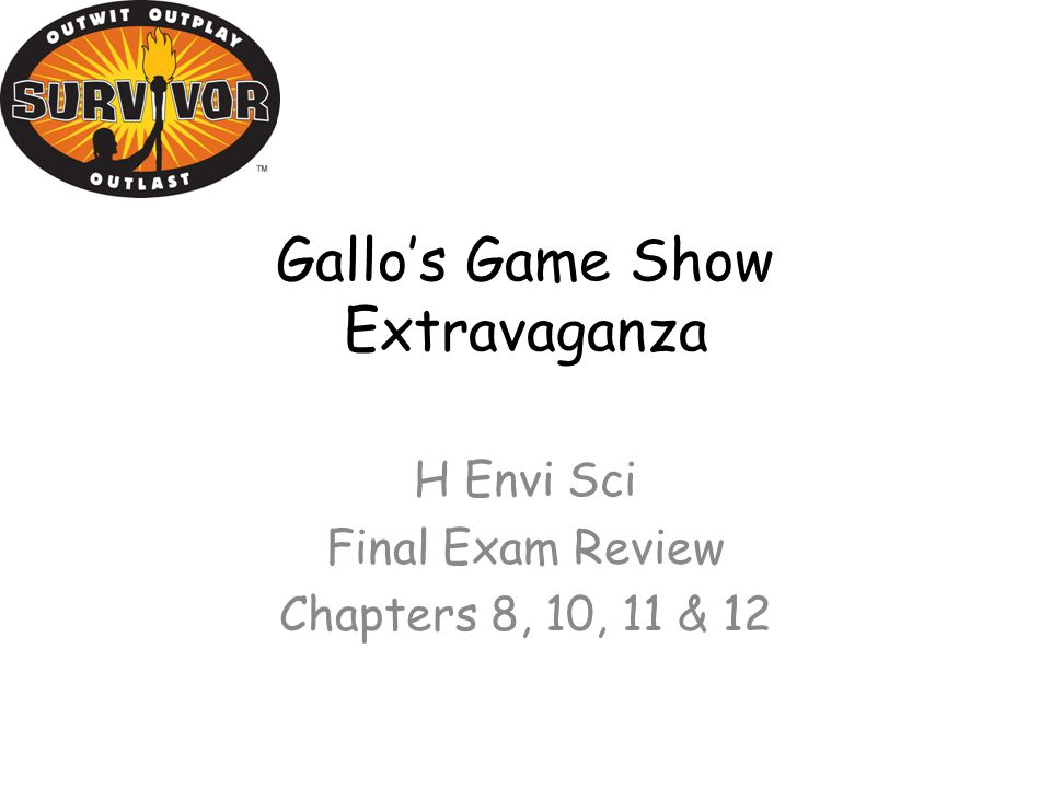 Gallo's Game Show Extravaganza H Envi Sci Final Exam Review Chapters 8, 10, 11 & 12