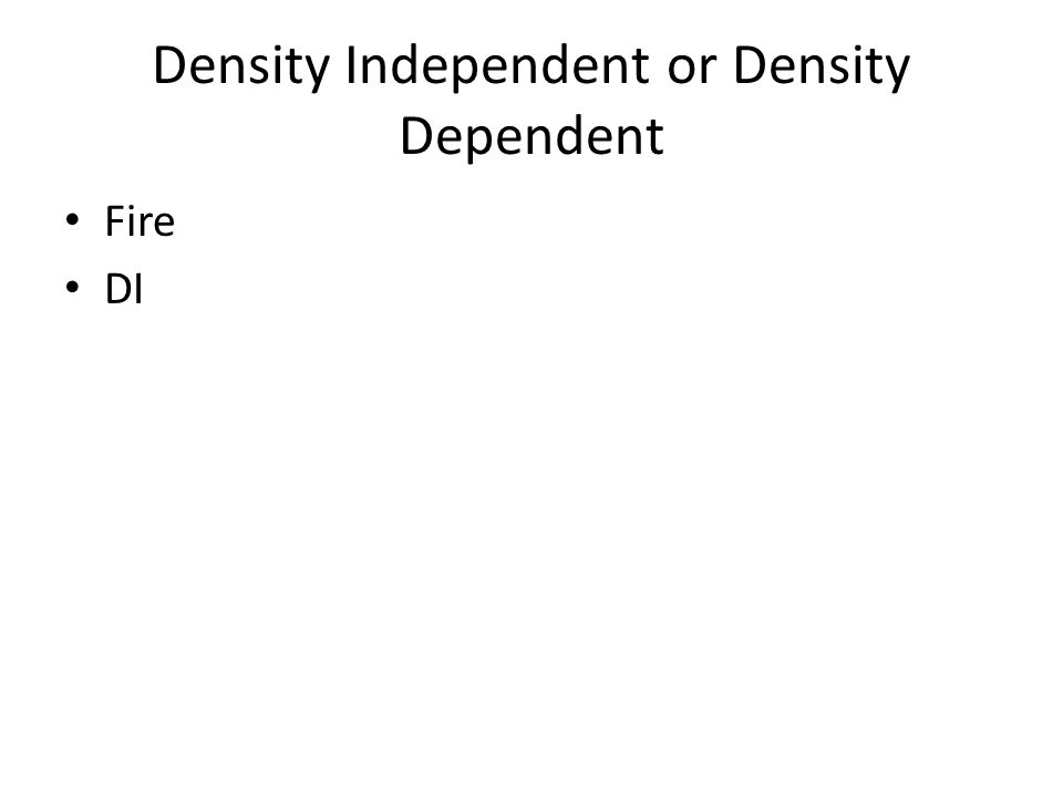 Density Independent or Density Dependent Fire DI