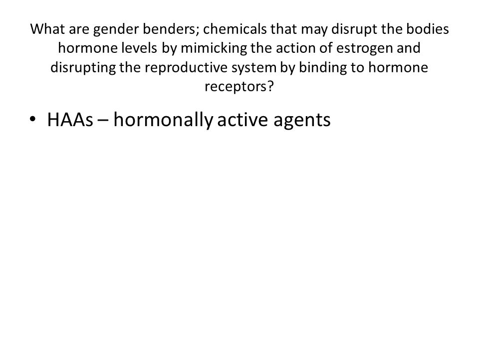 What are gender benders; chemicals that may disrupt the bodies hormone levels by mimicking the action of estrogen and disrupting the reproductive syst