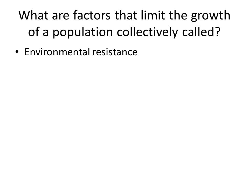What are factors that limit the growth of a population collectively called? Environmental resistance