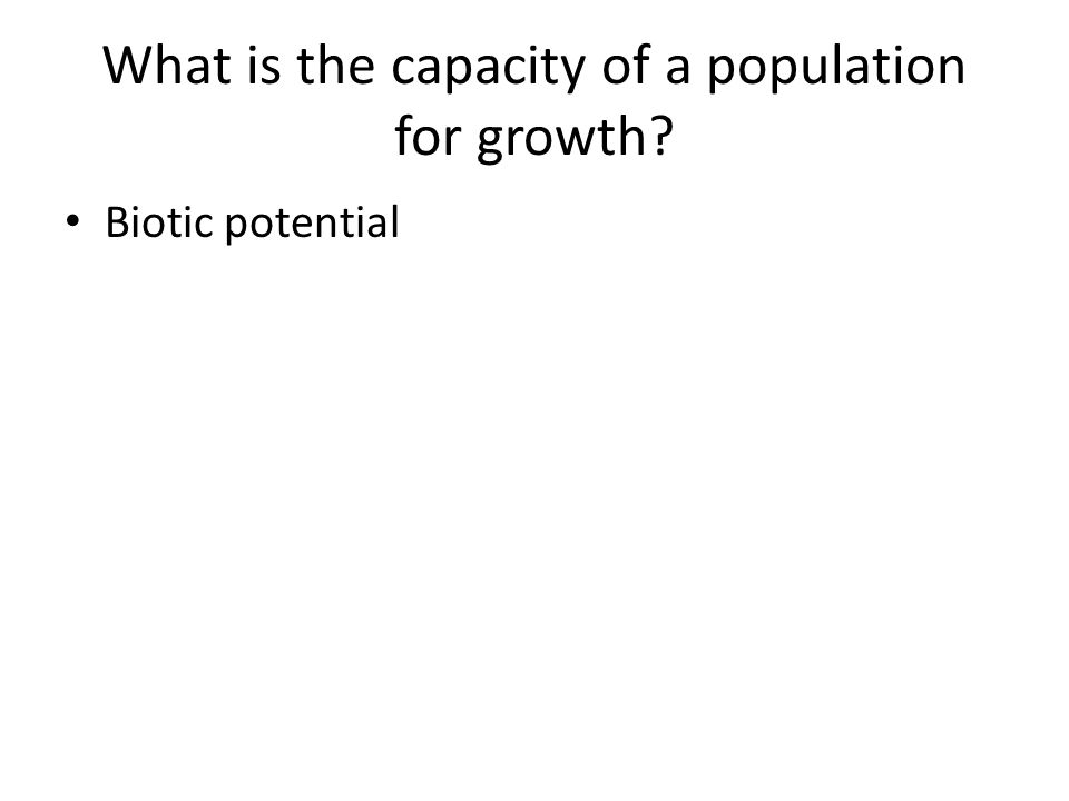 What is the capacity of a population for growth? Biotic potential