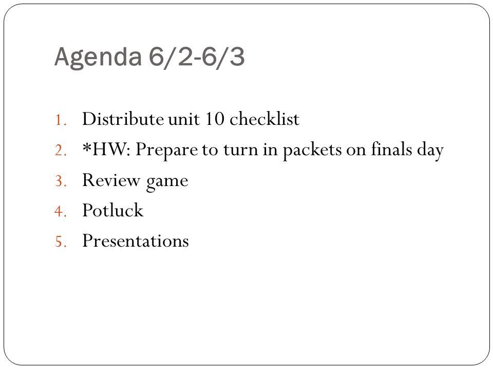 Agenda 6/2-6/3 1. Distribute unit 10 checklist 2.
