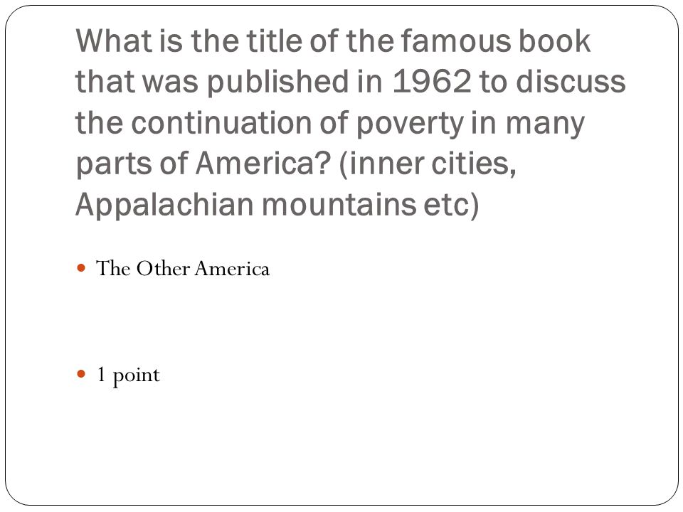 What is the title of the famous book that was published in 1962 to discuss the continuation of poverty in many parts of America.