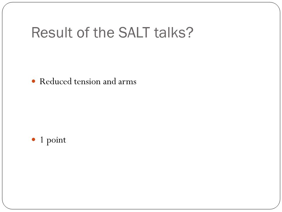 Result of the SALT talks? Reduced tension and arms 1 point