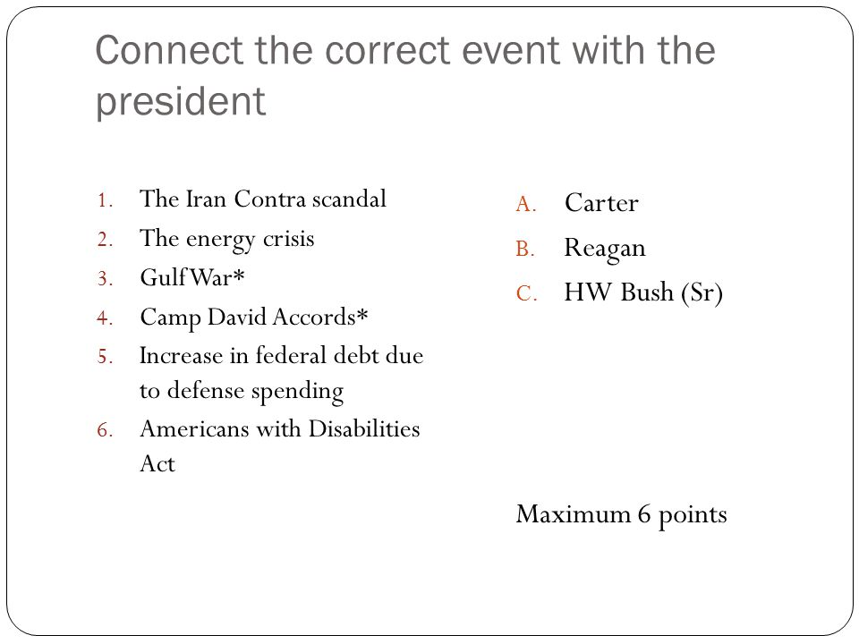Connect the correct event with the president 1. The Iran Contra scandal 2.