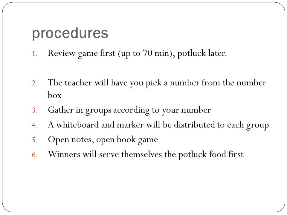 procedures 1. Review game first (up to 70 min), potluck later.