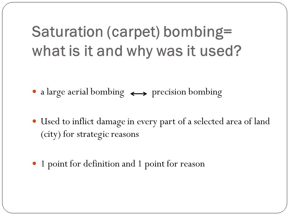 Saturation (carpet) bombing= what is it and why was it used.