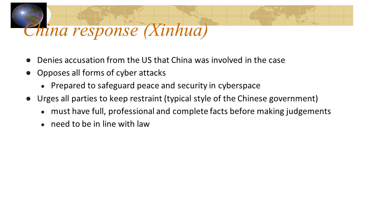 China response (Xinhua) ●Denies accusation from the US that China was involved in the case ●Opposes all forms of cyber attacks ● Prepared to safeguard