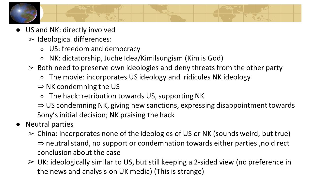 ●US and NK: directly involved ➢ Ideological differences: ○ US: freedom and democracy ○ NK: dictatorship, Juche Idea/Kimilsungism (Kim is God) ➢ Both n